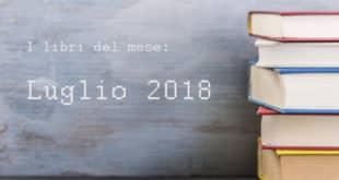 La selezione di libri del mese di luglio 2018