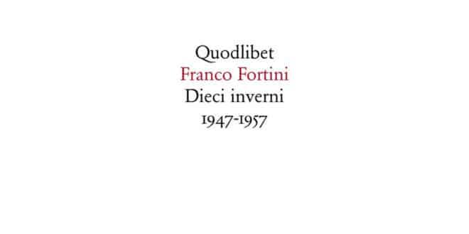 Franco Fortini - Dieci inverni. 1947-1957 Contributi ad un discorso socialista - Quodlibet