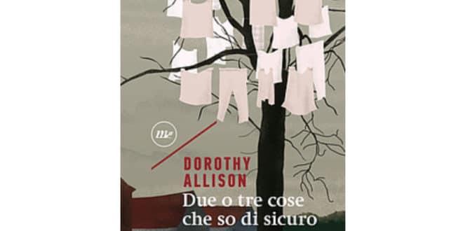 Dorothy Allison - Due o tre cose che so di sicuro - Minimum Fax
