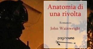 John Wainwright - Anatomia di una rivolta - Edizioni Paginauno