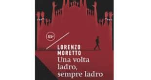 Lorenzo Moretto - Una volta ladro sempre ladro - Minimum Fax