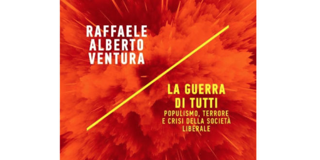 Raffaele Alberto Ventura - La guerra di tutti. Populismo terrore e crisi della società liberale - M