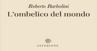 L'ombelico del mondo Roberto Barbolini
