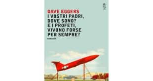 I-vostri-padri,-dove-sono-E-i-profeti,-vivono-forse-per-sempre---Dave-Eggers
