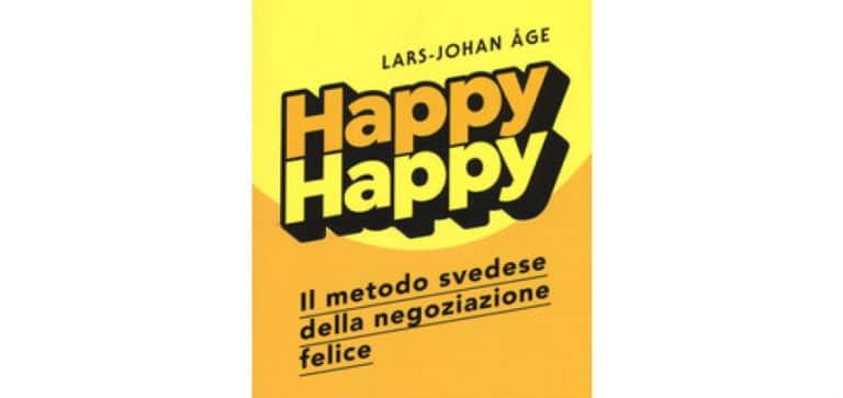 Happy happy. Il metodo svedese della negoziazione felice - Lars-Johan Åge