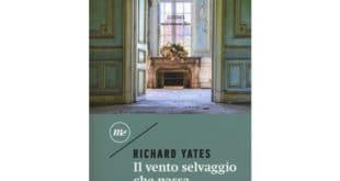 Richard Yates - Il vento selvaggio che passa - Minimum Fax