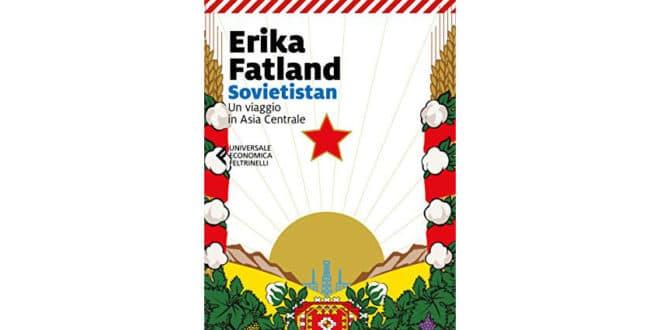 Sovietistan. Un viaggio in Asia centrale - Erika Fatland