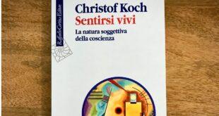 Sentirsi vivi. La natura soggettiva della coscienza - Christof Koch